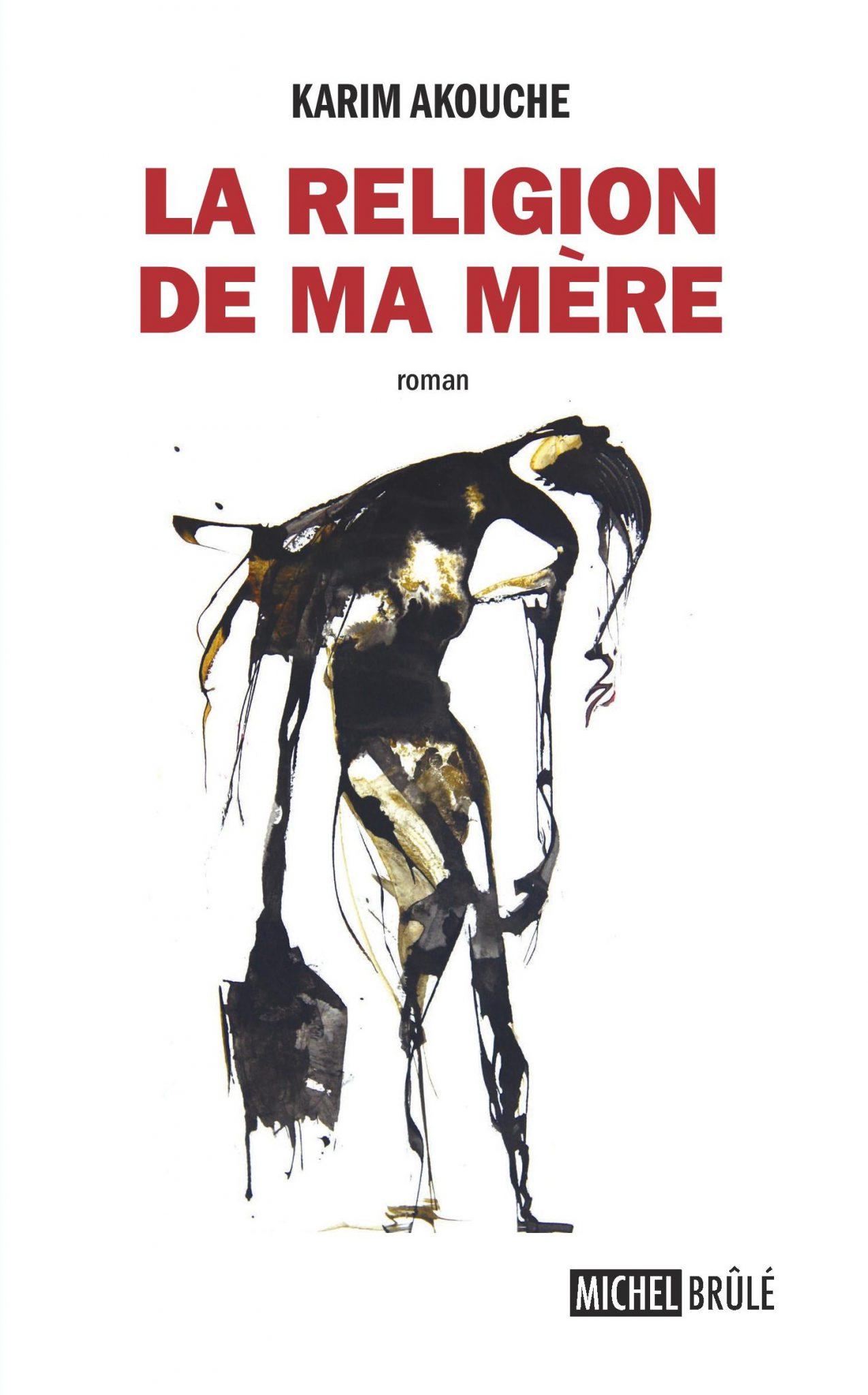 La Religion de ma mère, nouveau roman de Karim Akouche aux éditions Frantz Fanon (Tizi-Ouzou) et aux éditions Michel Brûlé (Montréal)