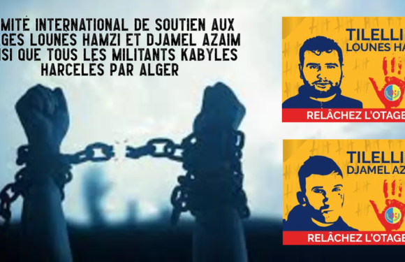 BIRTH OF THE INTERNATIONAL COMMITTEE TO SUPPORT HOSTAGES LOUNÈS HAMZI AND DJAMEL AZAIM AS WELL AS ALL THE KABYLIAN ACTIVISTS HARASSED BY ALGIERS